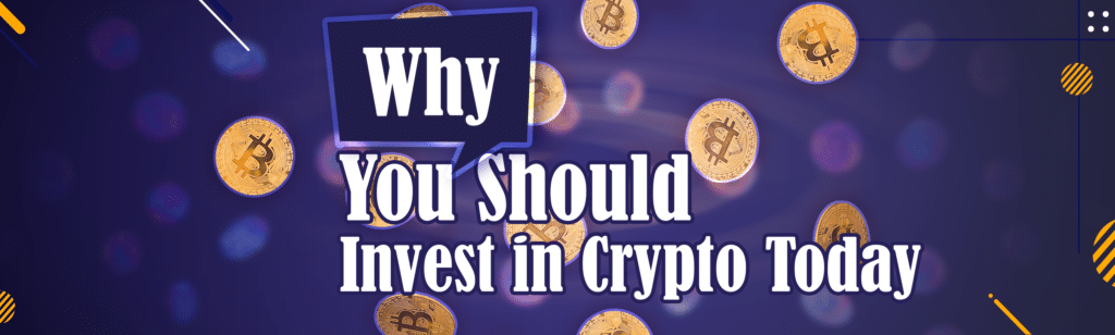 Why-you-should-invest-in-crypto-today